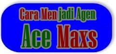 cara daftar menjadi agen ace maxs